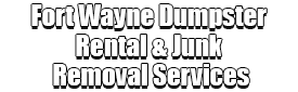 Fort Wayne Dumpster Rental & Junk Removal Services Logo-We Offer Residential and Commercial Dumpster Removal Services, Portable Toilet Services, Dumpster Rentals, Bulk Trash, Demolition Removal, Junk Hauling, Rubbish Removal, Waste Containers, Debris Removal, 20 & 30 Yard Container Rentals, and much more!